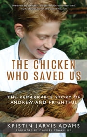 The Chicken Who Saved Us - The Remarkable Story of Andrew and Frightful ebook by Kobo.Web.Store.Products.Fields.ContributorFieldViewModel
