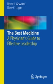 The Best Medicine - A Physician's Guide to Effective Leadership ebook by Bruce L. Gewertz,Dave C. Logan