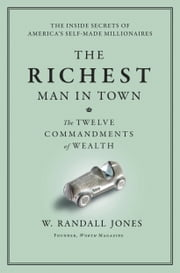 The Richest Man in Town - The Twelve Commandments of Wealth ebook by Randall Jones