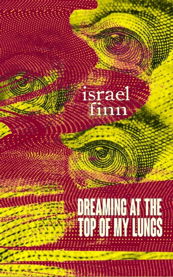 Dreaming At the Top of My Lungs ebook by Israel Finn