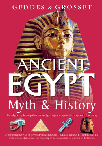 Ancient Egypt Myth and History - The religion, myths, and gods of ancient Egypt explained against the background of its history ebook by Waverley Books