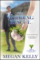 The Wedding Rescue: Love in Little Tree, Book One ebook by Megan Kelly