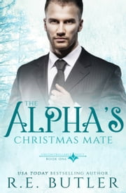The Alpha's Christmas Mate (Uncontrollable Shift Book One) ebook by R.E. Butler