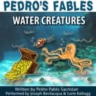 Pedro's Fables: Water Creatures audiobook by Joe Bevilacqua, Pedro Pablo Sacristán