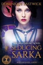 Seducing Sarka - A Rowan Siblings Novel ebook by Dominique Eastwick