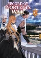 Record of Wortenia War: Volume 5 ebook by Ryota Hori