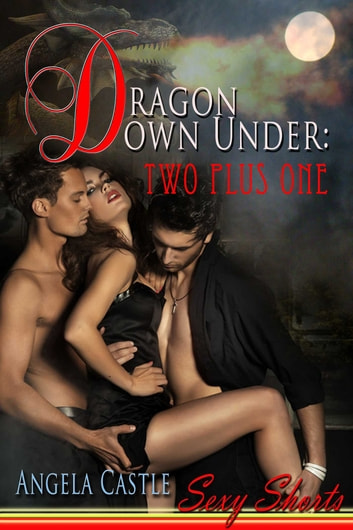 Dragon Down Under: Two Plus One ebook by Angela Castle