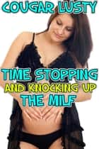 Time stopping and knocking up the milf ebook by Cougar Lusty