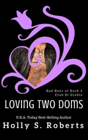 Loving Two Doms - Bad Boys of Rock 2 ebook by Holly Roberts