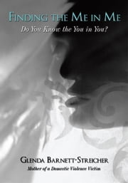 Finding the Me in Me - Do You Know the You in You? ebook by Glenda Barnett-Streicher