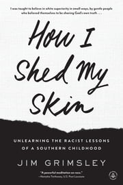 How I Shed My Skin - Unlearning the Racist Lessons of a Southern Childhood ebook by Kobo.Web.Store.Products.Fields.ContributorFieldViewModel