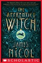 The Apprentice Witch ebook by James Nicol