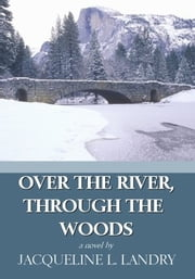 Over the River, Through the Woods ebook by Jacqueline L. Landry