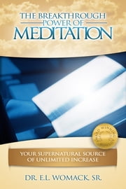 The Breakthrough Power of Meditation ebook by Dr. E.L. Womack Sr.
