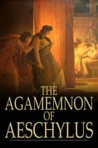 The Agamemnon of Aeschylus ebook by Aeschylus, Gilbert Murray