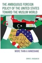 The Ambiguous Foreign Policy of the United States toward the Muslim World ebook by David S. Oualaalou
