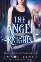 The Angel Knights - Secret Knights, #1 ebook by Mary Ting