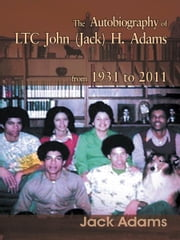 The Autobiography of LTC John (Jack) H. Adams from 1931 to 2011 - Volume 2 ebook by Jack Adams