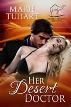 Her Desert Doctor - Desert Destiny Series, #2 ebook by Marie Tuhart