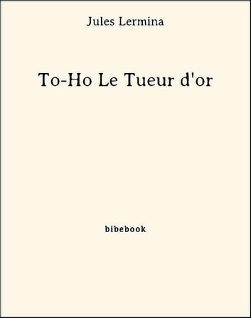 To-Ho Le Tueur d'or ebook by Jules Lermina