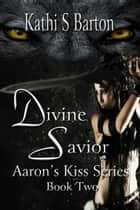 Divine Savior ebook by Kathi S Barton