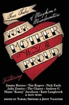 Your Mother Would Be Proud - True tales of mayhem and misadventure ebook by Tamara Sheward, Jenny Valentish