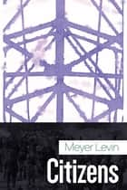 Citizens ebook by Meyer Levin