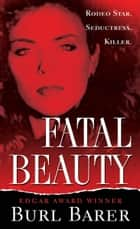 Fatal Beauty ebook by Burl Barer