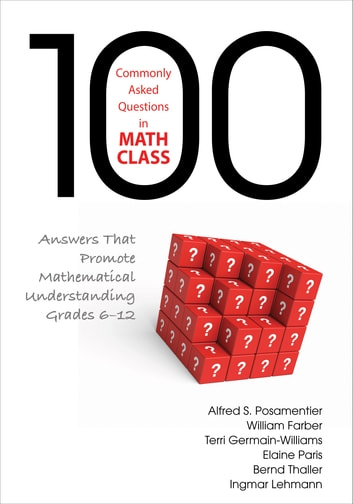 100 Commonly Asked Questions in Math Class - Answers That Promote Mathematical Understanding, Grades 6-12 ebook by William L. Farber,Elaine S. Paris,Bernd Thaller,Alfred S. Posamentier,Terri L. Germain-Williams,Ingmar H. Lehmann