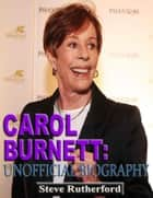 Carol Burnett: Unofficial Biography ebook by Steve Rutherford