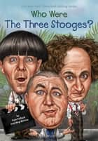 Who Were The Three Stooges? ebook by Pam Pollack,Meg Belviso