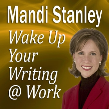 Wake Up Your Writing @ Work - 5½ Best Practices in Business Writing for the 21st Century audiobook by Made for Success,Mandi Stanley CSP