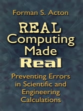 Real Computing Made Real - Preventing Errors in Scientific and Engineering Calculations ebook by Forman S. Acton