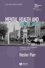 Mental Health and Social Space - Towards Inclusionary Geographies? ebook by Hester Parr