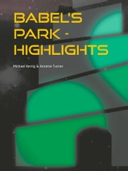 Babel's Park - Highlights - An ambiguous autobiography of a brainless cyberwhore ebook by Michael Hertig,Annette Turner
