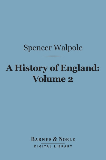 A History of England, Volume 2 (Barnes & Noble Digital Library) - From the Conclusion of the Great War in 1815 ebook by Spencer Walpole