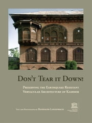 Don't Tear It Down! Preserving the Earthquake Resistant Vernacular Architecture of Kashmir ebook by Langenbach, Randolph