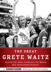 The Great Grete Waitz - Inspiration, Hero, Champion: The Woman Who Transformed Running ebook by The Editors of Runner's World