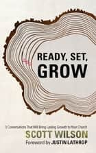 Ready, Set Grow! - Three Conversations That Will Bring Lasting Growth to Your Church ebook by Scott Wilson
