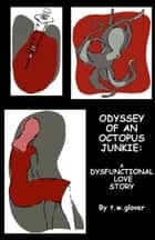 Odyssey of an Octopus Junkie: A Dysfunctional Love Story ebook by Tracey Winter Glover