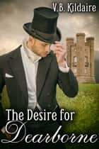 The Desire for Dearborne ebook by V.B. Kildaire