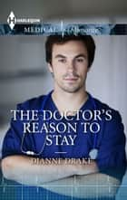 The Doctor's Reason to Stay ebook by Dianne Drake