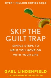 Skip the Guilt Trap: Simple steps to help you move on with your life ebook by Gael Lindenfield