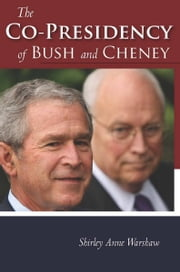 The Co-Presidency of Bush and Cheney ebook by Shirley Anne Warshaw