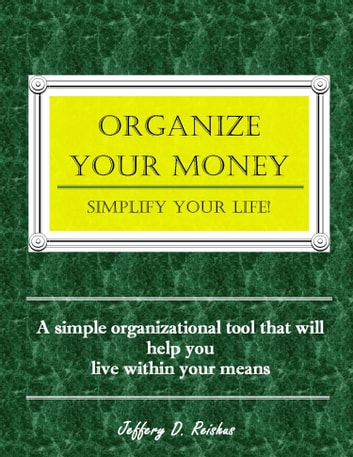 Organize Your Money, Simplify Your Life ebook by Jeffrey Reishus