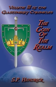 The Coin of the Realm Volume III of the Glastonbury Chronicles ebook by S. P. Hendrick