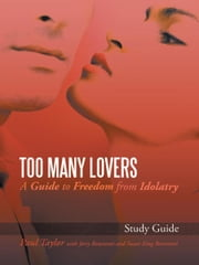 Too Many Lovers - A Guide to Freedom from Idolatry ebook by Paul Taylor