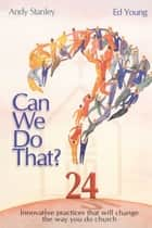 Can We Do That? - Innovative Practices That Will Change the Way You Do Church ebook by Ed Young