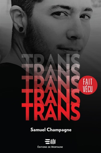 Trans - Une histoire vraie ebook by Samuel Champagne