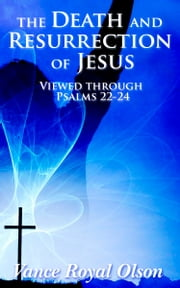 The Death and Resurrection of Jesus ebook by Vance Royal Olson